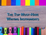 The Top Must-Have Writing Instruments